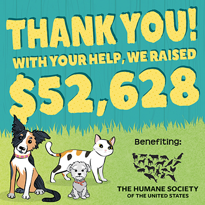 Thank you! With your help, we raised $52,628 benefiting The Humane Society of the United States during our 2019 Earth Day $1 Sale.
