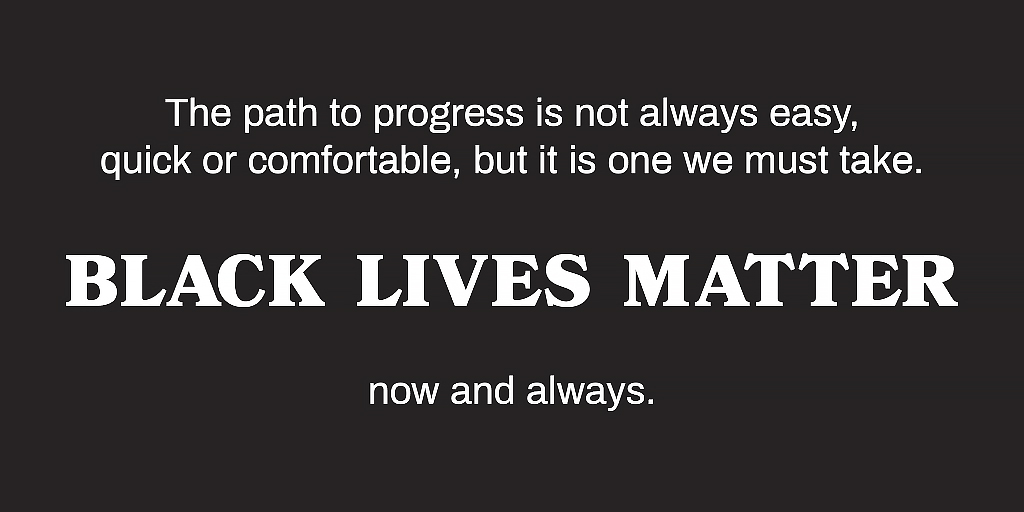 The path to progress is not always easy, quick, or comfortable, but it is one we must take. Black lives matter, now and always.